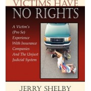 Victims Have No Rights by Jerry Shelby