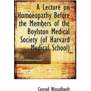A Lecture on Homoeopathy Before the Members of the Boylston Medical Society by Conrad Wesselhoeft