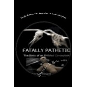 Fatally Pathetic: The Story of an Ill-Fated Conception