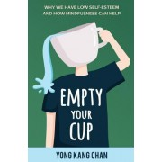 Empty Your Cup: Why We Have Low Self-Esteem and How Mindfulness Can Help