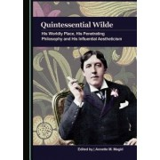 Quintessential Wilde: His Worldly Place, His Penetrating Philosophy and His Influential Aestheticism