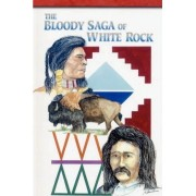 The Bloody Saga of White Rock by Roy V Alleman