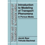 Introduction to Modeling of Transport Phenomena in Porous Media by Jacob Bear