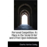 Personal Competition; Its Place in the Social Order and Effect Upon Individuals by Charles Horton Cooley