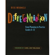 Differentiation - From Planning to Practice , Grades 6 - 12 by Rick Wormeli
