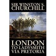 London to Ladysmith Via Pretoria by Winston S. Churchill, Biography & Autobiography, History, Military, World by Sir Winston S Churchill