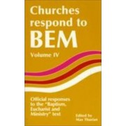 Churches Respond to BEM (Baptism, Eucharist and Ministry): v. 4 by Max Thurian