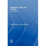 Disability, Sport and Society by Nigel Thomas