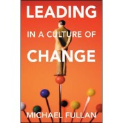 Leading in a Culture of Change by Michael G. Fullan