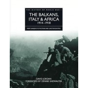 The Balkans, Italy and Africa 1914 - 1918 by David Jordan