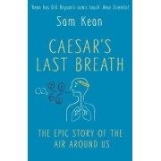 Caesar's Last Breath - The Epic Story of the Air We Breathe by Sam Kean