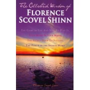 The Collected Wisdom of Florence Scovel Shinn by Florence Scovel Shinn