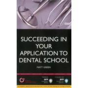 Succeeding in Your Dental School Application: How to Prepare the Perfect UCAS Personal Statement (Includes 30 Dentistry Personal Statement Examples) by Matt Green