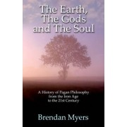 The Earth, the Gods and the Soul - a History of Pagan Philosophy by Brendan Myers