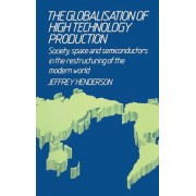 Globalization of High Technology Production by Jeff Henderson