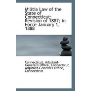 Militia Law of the State of Connecticut by Connecticut A Adjutant-General's Office