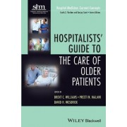 Hospitalists' Guide to the Care of Older Patients by Brent C. Williams