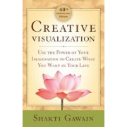 Creative Visualization: Use the Power of Your Imagination to Create What You Want in Your Life, Paperback