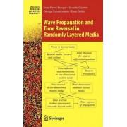 Wave Propagation and Time Reversal in Randomly Layered Media by Jean-Pierre Fouque