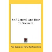 Self-Control and How to Secure It by Paul Dubois