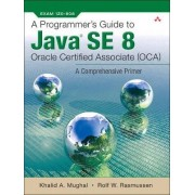 A Programmer's Guide to Java SE 8 Oracle Certified Associate (OCA) by Khalid Azim Mughal