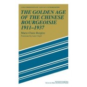 The Golden Age of the Chinese Bourgeoisie 1911-1937 by Marie-Claire Bergere