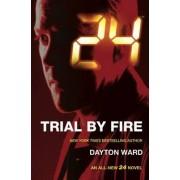 24: Trial by Fire by Dayton Ward