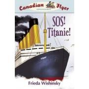 SOS! Titanic! by Frieda Wishinsky