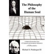 The Philosophy of the Human Soul by III Michael S Pendergast