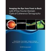 Imaging the Eye from Front to Back with RTVue Fourier-Domain Optical Coherence Tomography by David Huang