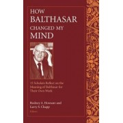 How Balthasar Changed My Mind by Rodney A. Howsare