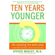 Ten Years Younger: The Amazing Ten-Week Plan to Look Better, Feel Better, and Turn Back the Clock, Paperback