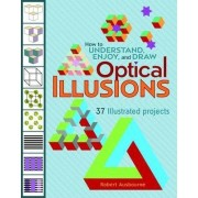 How to Understand Enjoy and Draw Optical Illusions A140 by Robert Ausbourne