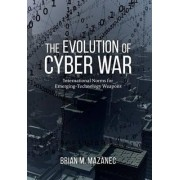 The Evolution of Cyber War by Brian Mazanec