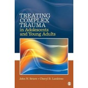 Treating Complex Trauma in Adolescents and Young Adults by John N. Briere
