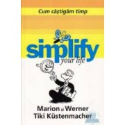 Simplify your life -Cum castigam timp - Marion Si Werner Tiki Kustenmacher