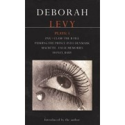 Levy Plays: Pax; Clam; The B File; Pushing the Prince into Denmark; Macbeth False Memory; Honey Baby v. 1 by Deborah Levy