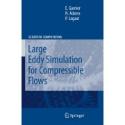 Large Eddy Simulation for Compressible Flows by Eric Garnier