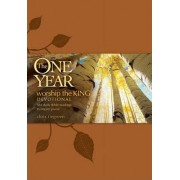 The One Year Worship the King Devotional by Chris Tiegreen