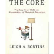 The Core by Leigh A. Bortins