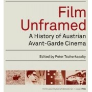 Film Unframed - A History of Austrian Avant-Garde Cinema by Peter Tscherkassky