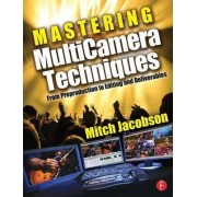 Mastering Multi-camera Techniques by Mitch Jacobson