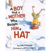 A Boy Had a Mother Who Bought Him a Hat by Karla Kuskin