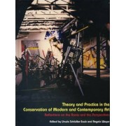 Theory and Practice in the Conservation of Modern and Contemporary Art by Ursula Sch