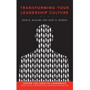 Transforming Your Leadership Culture by John B. McGuire