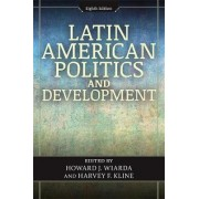Latin American Politics and Development by Howard J. Wiarda