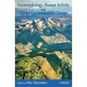 Geomorphology, Human Activity and Global Environmental Change by Olav Slaymaker
