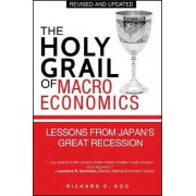 The Holy Grail of Macroeconomics by Richard C. Koo
