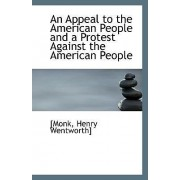 An Appeal to the American People and a Protest Against the American People by [Monk Henry Wentworth]
