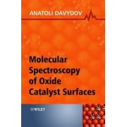 Molecular Spectroscopy of Oxide Catalyst Surfaces by Anatoli Davydov